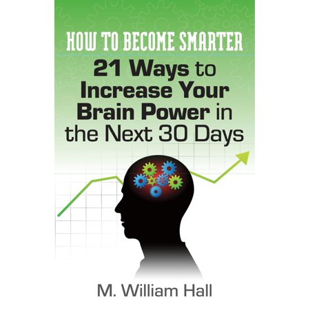 How To Become Smarter: 21 Ways to Increase Your Brain Power in the Next 30 Days -