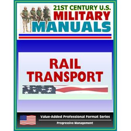 Rail Transportation Set - 21st Century U.S. Military Manuals: Rail Transport in a Theater of Operations Field Manual - FM 55-20 (Value-Added Professional Format Series) - eBook