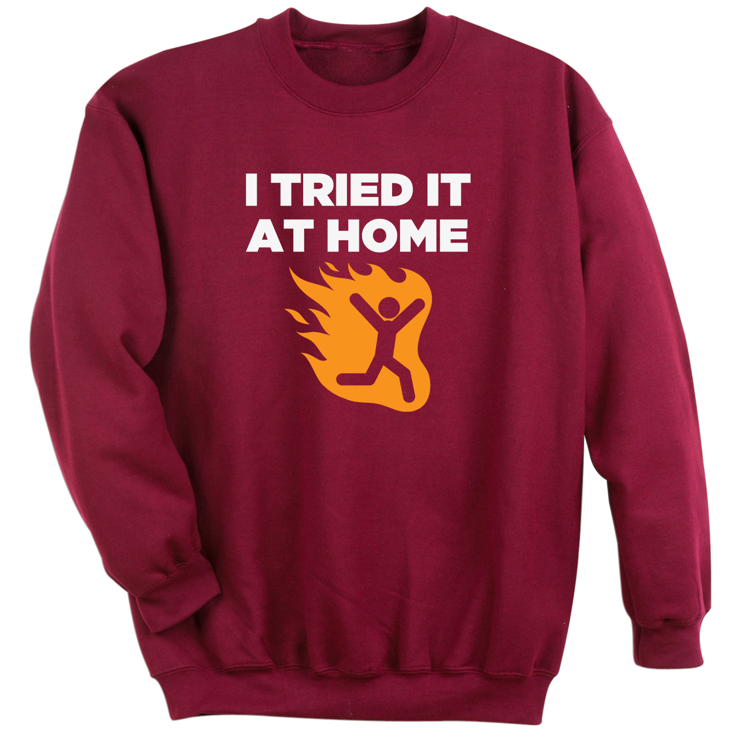 Unisex-Adult Funny - I Tried It At Home - Man On Fire Shirt - Sweatshirt