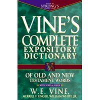 Vine's Complete Expository Dictionary of Old and New Testament Words : With Topical Index