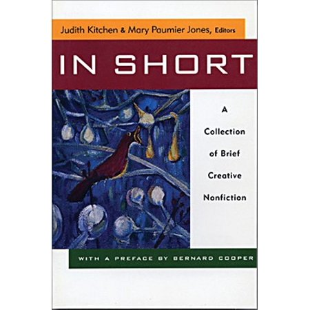 In Short in Short in Short : A Collection of Brief Creative Nonfiction a Collection of Brief Creative Nonfiction a Collection of Brief Creative