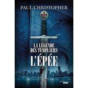La Légende des Templiers - L'Epée - eBook