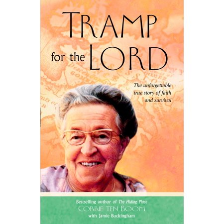 Tramp for the Lord : The Unforgettable True Story of Faith and (Corrie Ten Boom Tramp For The Lord)
