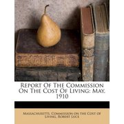 Report of the Commission on the Cost of Living : May, 1910
