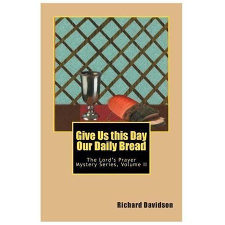 Give Us This Day Our Daily Bread  The Lords Prayer Mystery Series Volume Ii