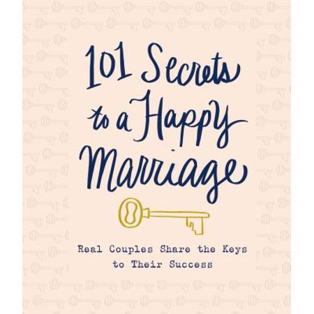 101 Secrets to a Happy Marriage : Real Couples Share Keys to Their Success (Keys To A Happy Marriage)