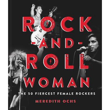 Rock-And-Roll Woman : The 50 Fiercest Female (Its Only Rock N Roll)