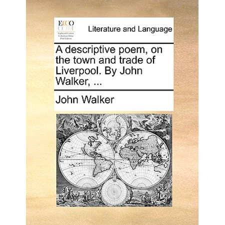 A Descriptive Poem, on the Town and Trade of Liverpool. by John Walker,