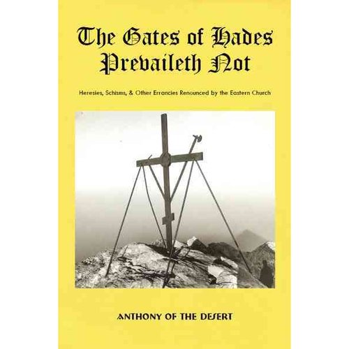The Gates of Hades Prevaileth Not: Heresies, Schisms, & Other Errancies Renounced by the Eastern Church