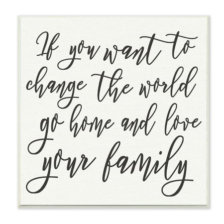 The Stupell Home Decor Collection Change The World Love Your Family Wall Plaque Art