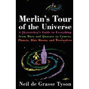 Merlin's Tour of the Universe : A Skywatcher's Guide to Everything from Mars and Quasars to Comets, Planets, Blue Moons, and Werewolves
