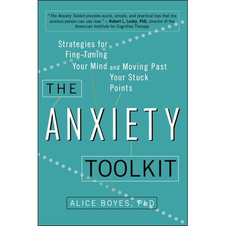 The Anxiety Toolkit : Strategies for Fine-Tuning Your Mind and Moving Past Your Stuck (Hal Ketchum Past The Point Of Rescue)