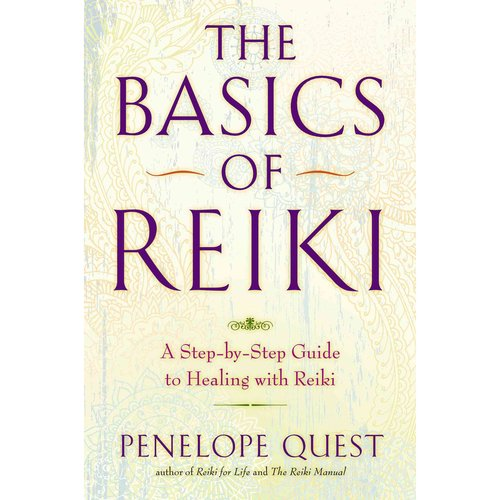 The Basics of Reiki: A Step-by-Step Guide to Healing With Reiki
