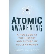 Atomic Awakening : A New Look at the History and Future of Nuclear Power