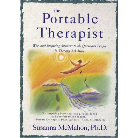 The Portable Therapist : Wise and Inspiring Answers to the Questions People in Therapy Ask the