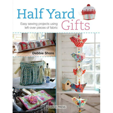 Half Yard: Half Yard Gifts : Easy Sewing Projects Using Left-Over Pieces of Fabric (Paperback)