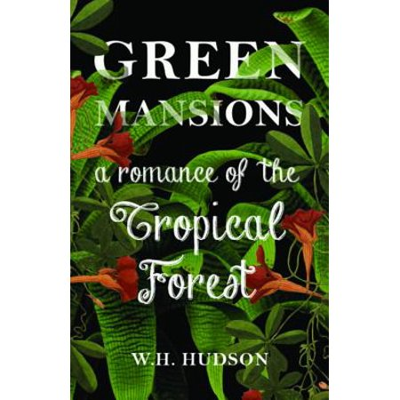 Forest Green History Arch - Green Mansions - A Romance of the Tropical Forest - eBook