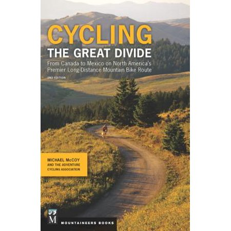 Cycling the Great Divide : From Canada to Mexico on North America's Premier Long-Distance Mountain Bike (Best Cycling Routes Netherlands)