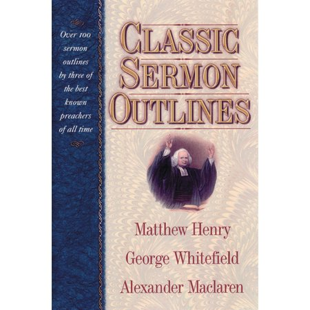 Classic Sermon Outlines : Over 100 Sermon Outlines by 3 of the Best Known Preachers of All