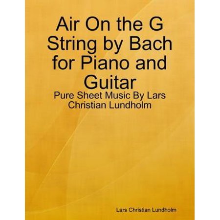 Air On the G String by Bach for Piano and Guitar - Pure Sheet Music By Lars Christian Lundholm - (Bach Air On The G String Guitar)