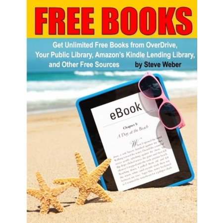 Free Books  Get Unlimited Free Books From Overdrive  Your Public Library  Amazons Kindle Lending Library  And Other Free Sources