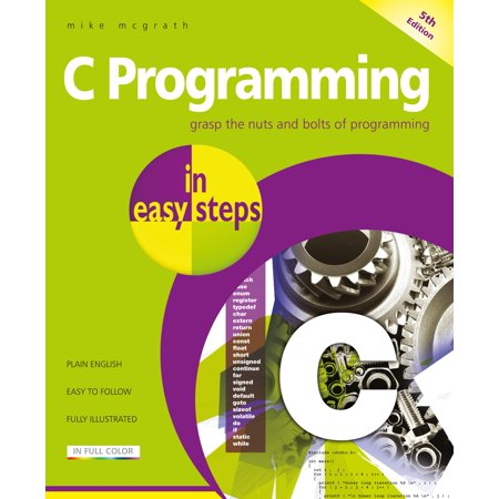 C Programming in Easy Steps : Updated for the Gnu Compiler Version 6.3.0 and Windows (Best C C Compiler For Windows)