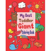 My best toddler giant coloring book : My Best Toddler Giant Coloring book, Coloring Books for Kids & Toddlers. A Big and jumbo coloring book Easy, Large, Giant pictures for Toddlers Activity Books, For Kids Ages 2-4. (Paperback)