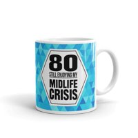 80 Still Enjoying My Midlife Crisis 80th Birthday Gifts Coffee Tea Ceramic Mug Office Work Cup Gift 11 oz