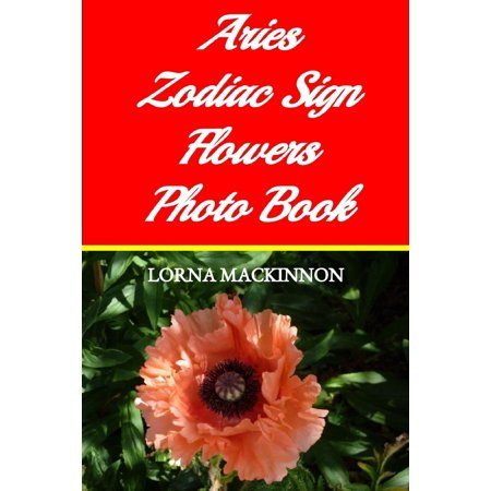 Aries Zodiac Sign Flowers Photo Book - (Aries Zodiac Personality)