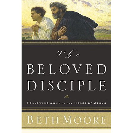 The Beloved Disciple : Following John to the Heart of