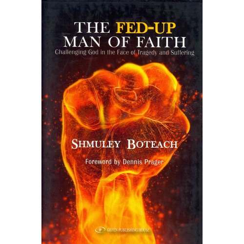 The Fed-Up Man of Faith: Challenging God in the Face of Tragedy and Suffering