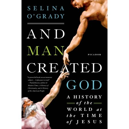 And Man Created God : A History of the World at the Time of