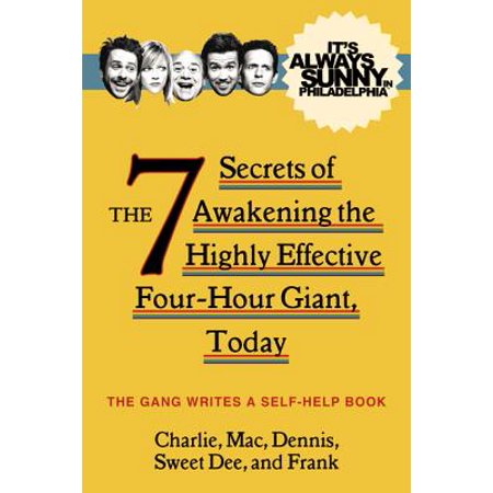 It's Always Sunny in Philadelphia : The 7 Secrets of Awakening the Highly Effective Four-Hour Giant, (The Sunnies)