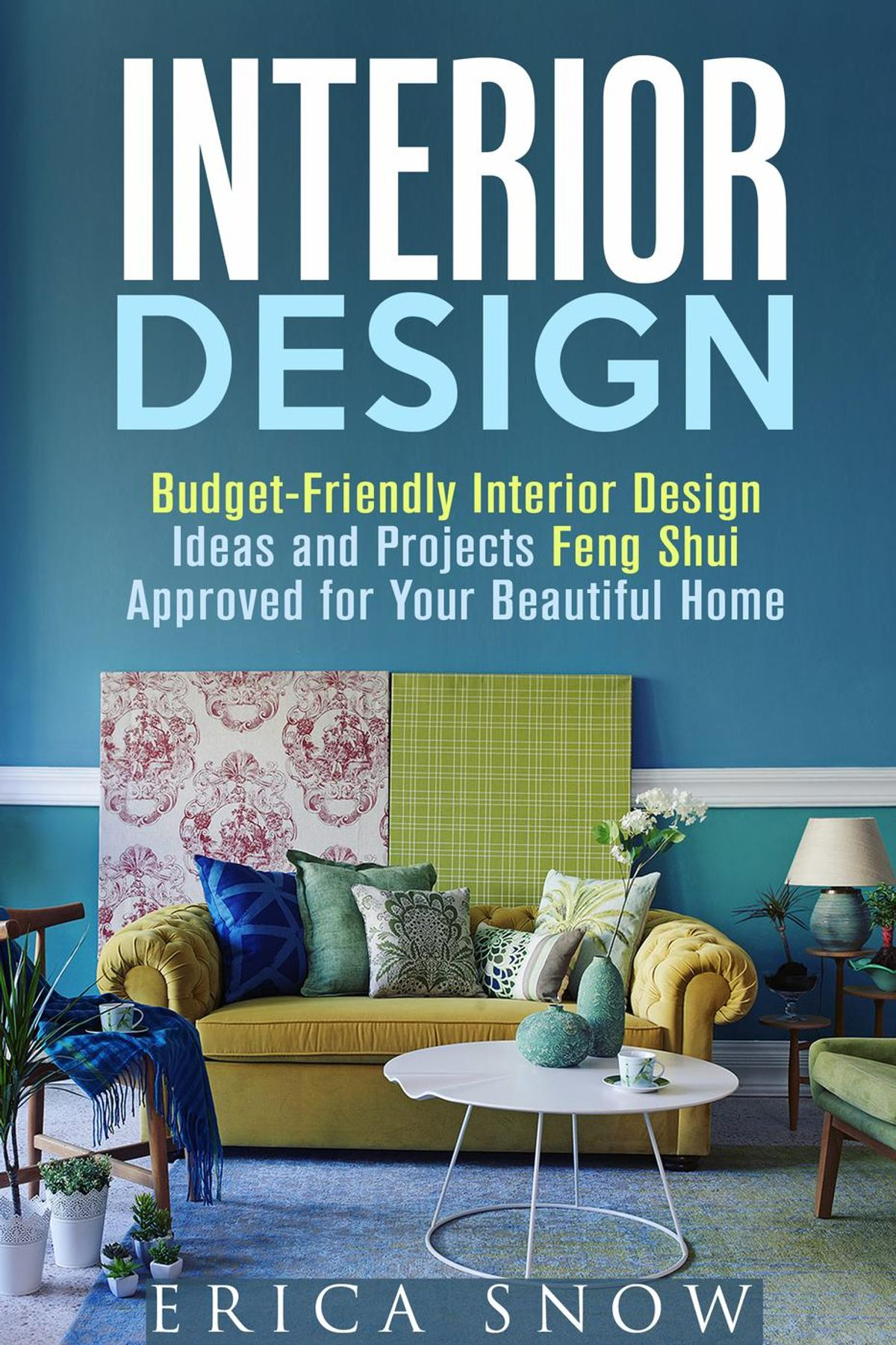 Interior design budget friendly interior design ideas and projects feng shui approved for your beautiful home ebook walmart com