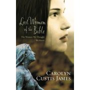 Lost Women of the Bible : The Women We Thought We Knew