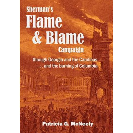 Shermans Flame And Blame Campaign Through Georgia And The Carolinas     And The Burning Of Columbia
