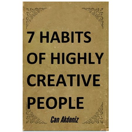 7 Habits of Highly Creative People: A book with full of tools able to change the way you are doing things and the results you have been getting so far (Best Business Books 19) - (Best Way To Get Into Med School)