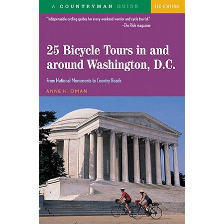 25 Bicycle Tours in and Around Washington, D. C. : From National Monuments to Country (A Tour Of C C In Depth Series)
