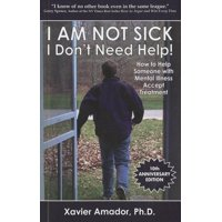 I Am Not Sick I Don't Need Help!: How to Help Someone with Mental Illness Accept Treatment (Paperback)