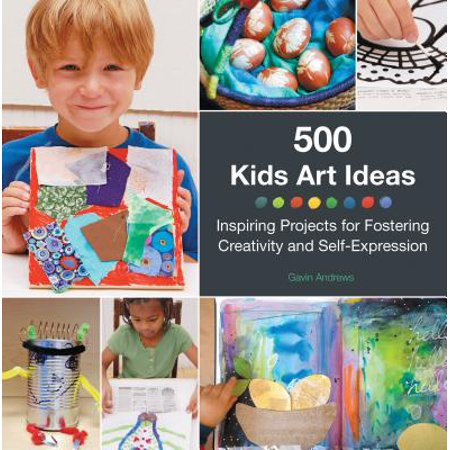 500 Kids Art Ideas : Inspiring Projects for Fostering Creativity and Self-Expression