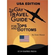 The Gay Travel Guide For Tops And Bottoms - USA Edition - eBook