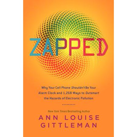 Zapped : Why Your Cell Phone Shouldn't Be Your Alarm Clock and 1,268 Ways to Outsmart the Hazards of Electronic Pollution - Zapp Brannigan