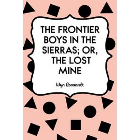 The Frontier Boys in the Sierras; Or, The Lost Mine - - Frontier Boy