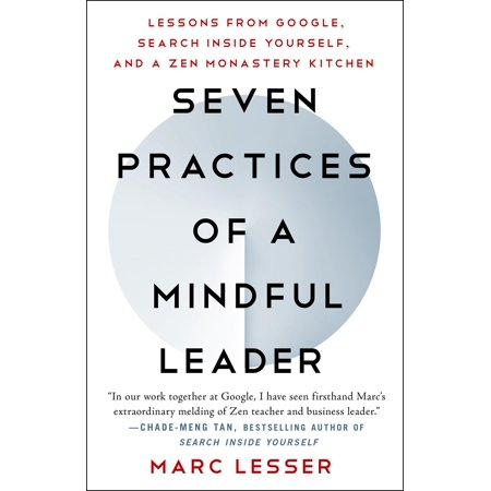 Seven Practices of a Mindful Leader : Lessons from Google and a Zen Monastery Kitchen