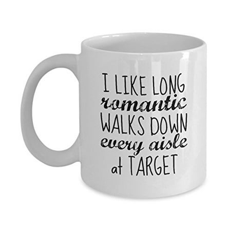 1a51b435 I Like Long Romantic Walks Down Every Aisle at Target Funny Mug - Perfect  Gift for Your Mom, Girlfriend, or Friend - Proudly Made in the USA! -  Walmart.com