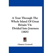 A Tour Through the Whole Island of Great Britain V4 : Divided Into Journeys (1801)