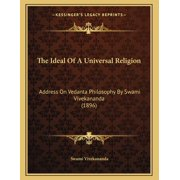 The Ideal of a Universal Religion : Address on Vedanta Philosophy by Swami Vivekananda (1896)