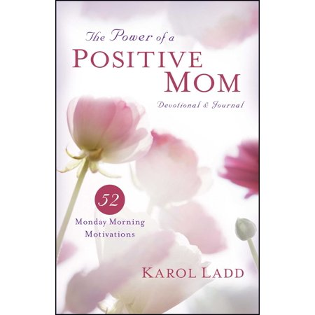 The Power of a Positive Mom Devotional & Journal : 52 Monday Morning