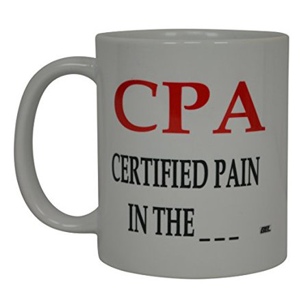 Best Funny Coffee Mug CPA Certified Pain In The A.. Sarcastic Novelty Cup Joke Great Gag Gift Idea For Men Women Office Work Adult Humor Employee Boss Coworkers