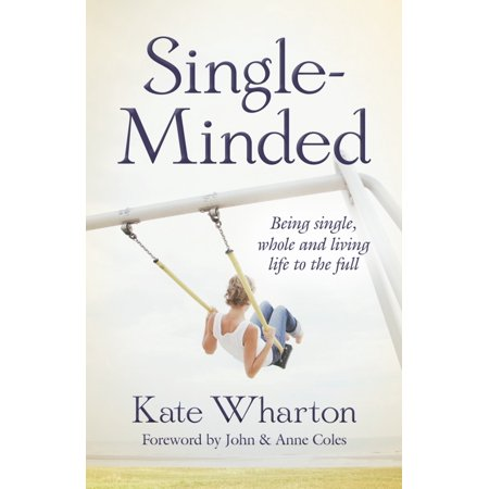 Single-Minded : Being Single, Whole and Living Life to the